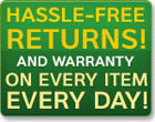 Hassle-free returns! And warranty on every item every day!